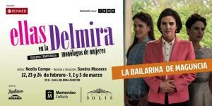 """La bailarina de Maguncia - Ciclo """"Ellas en la Delmira"""" @ TEATRO SOLIS"""