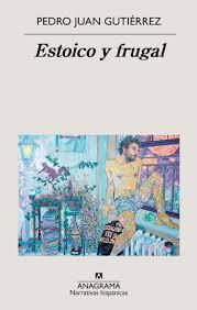 Estoico y frugal, de Pedro Juan Gutiérrez.